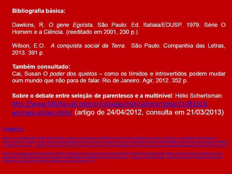 Bibliografia básica: Dawkins, R. O gene Egoísta. São Paulo: Ed. Itatiaia/EDUSP. 1979. Série O Homem e a Ciência. (reeditado em 2001, 230 p.)