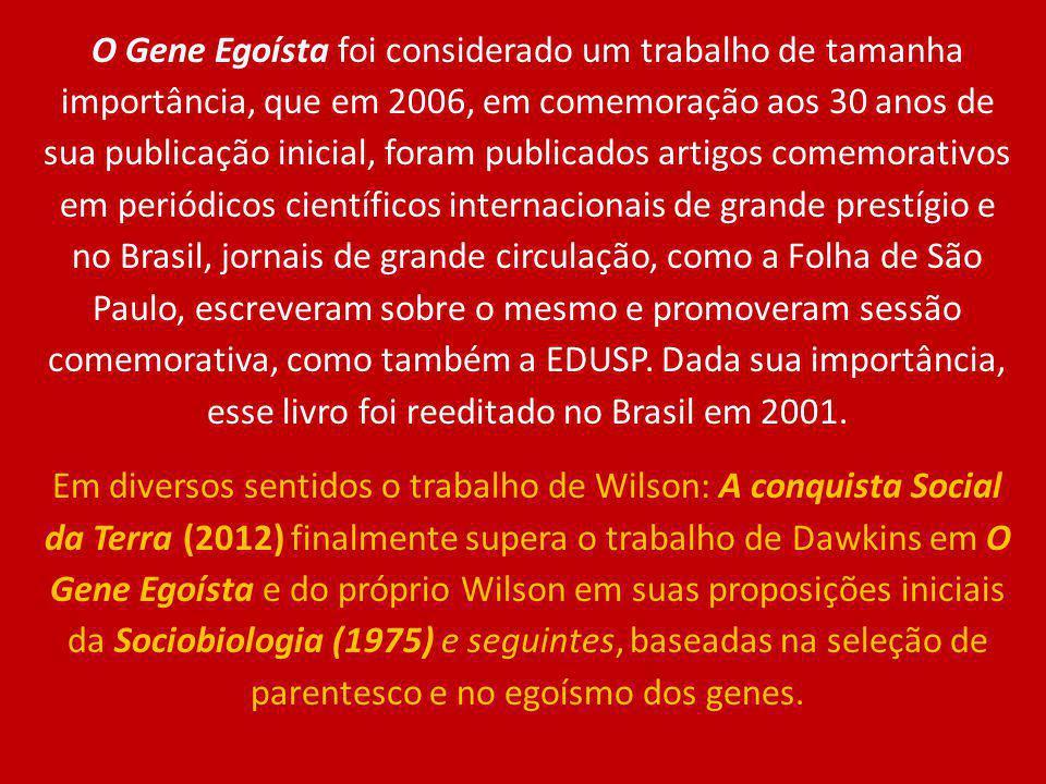 O Gene Egoísta foi considerado um trabalho de tamanha importância, que em 2006, em comemoração aos 30 anos de sua publicação inicial, foram publicados artigos comemorativos em periódicos científicos internacionais de grande prestígio e no Brasil, jornais de grande circulação, como a Folha de São Paulo, escreveram sobre o mesmo e promoveram sessão comemorativa, como também a EDUSP. Dada sua importância, esse livro foi reeditado no Brasil em 2001.