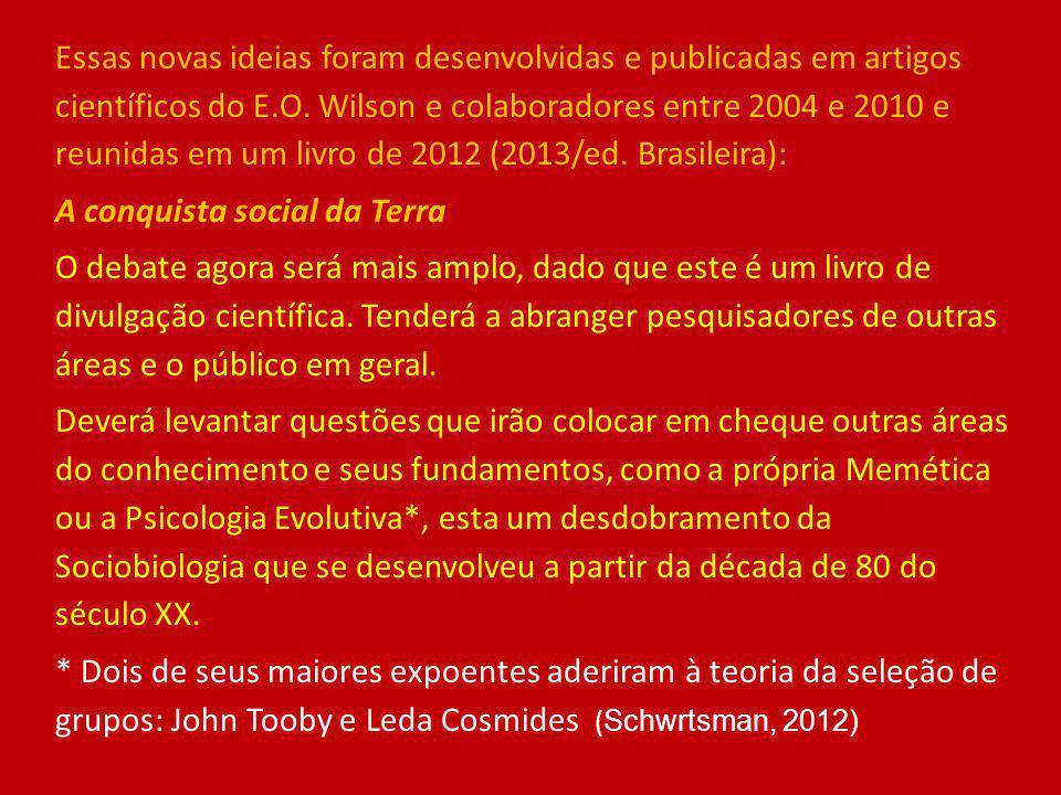 Essas novas ideias foram desenvolvidas e publicadas em artigos científicos do E.O. Wilson e colaboradores entre 2004 e 2010 e reunidas em um livro de 2012 (2013/ed. Brasileira):