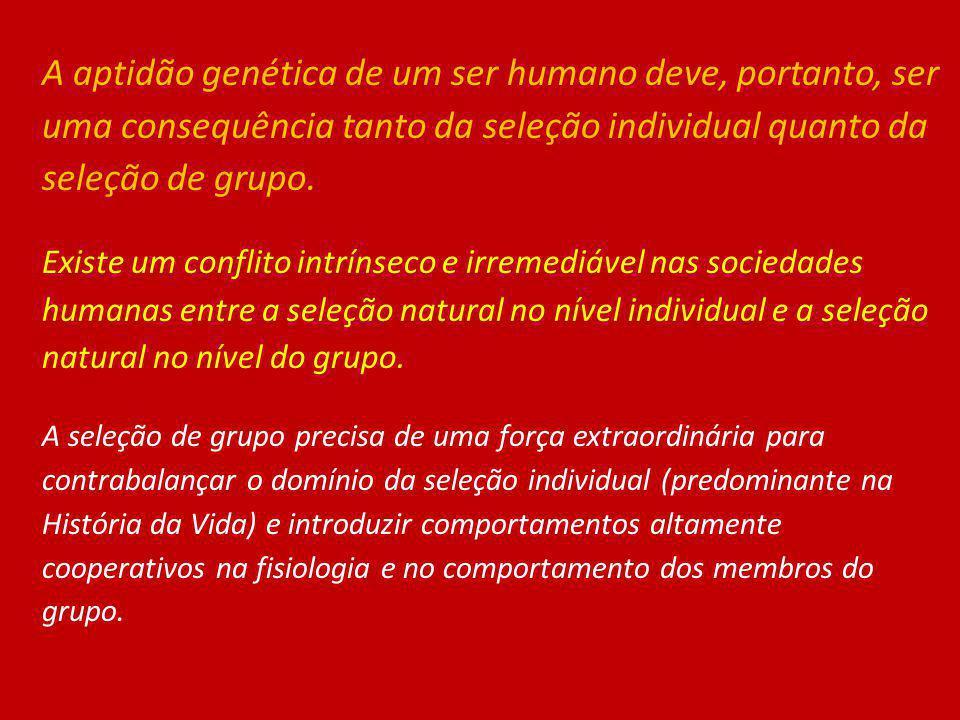 A aptidão genética de um ser humano deve, portanto, ser uma consequência tanto da seleção individual quanto da seleção de grupo.