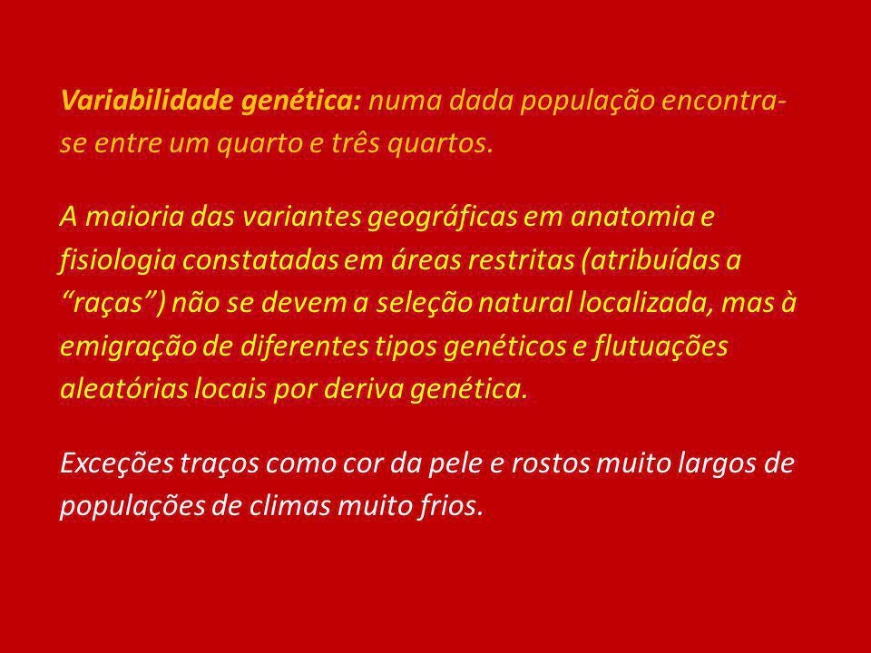 Variabilidade genética: numa dada população encontra-se entre um quarto e três quartos.