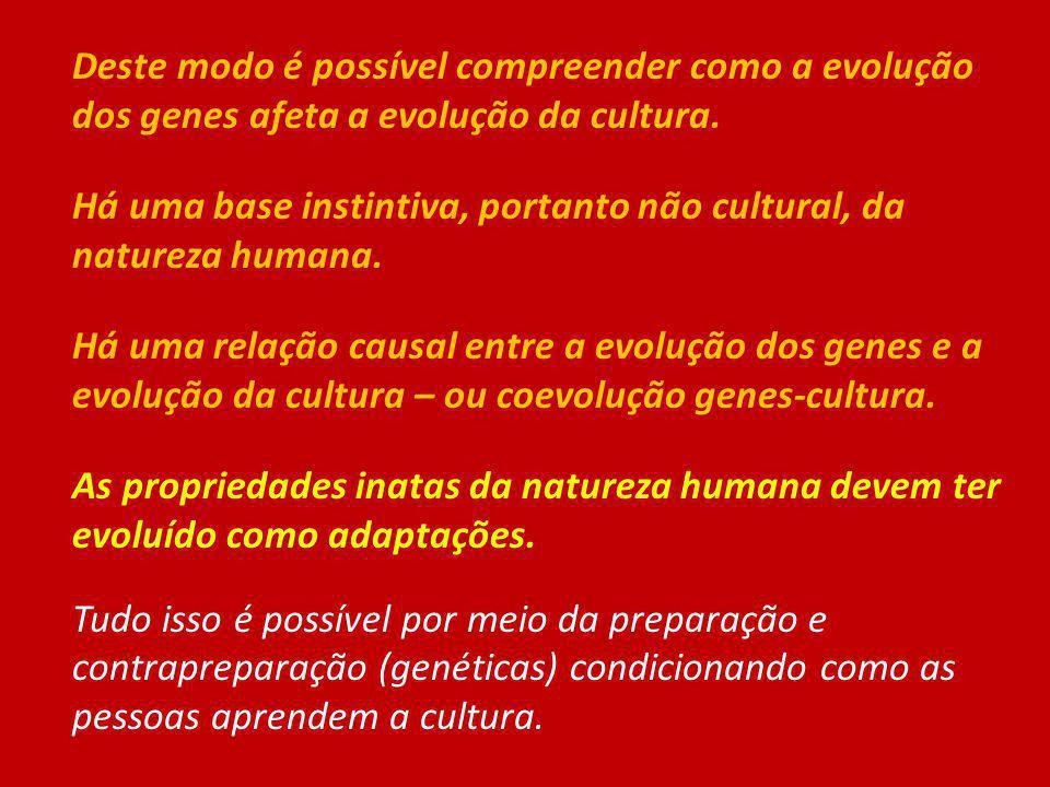 Deste modo é possível compreender como a evolução dos genes afeta a evolução da cultura.