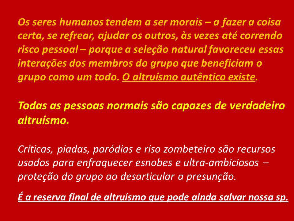 Todas as pessoas normais são capazes de verdadeiro altruísmo.