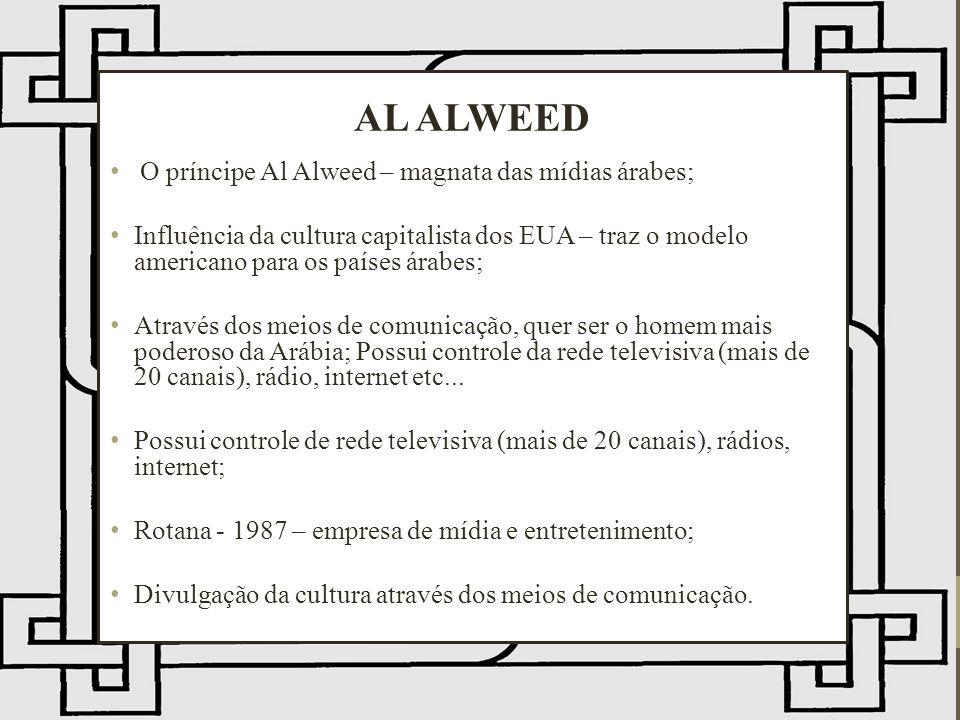 AL ALWEED O príncipe Al Alweed – magnata das mídias árabes;