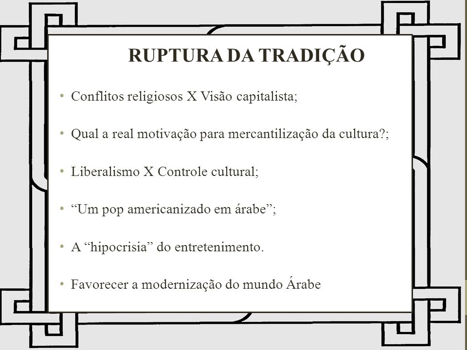 RUPTURA DA TRADIÇÃO Conflitos religiosos X Visão capitalista;