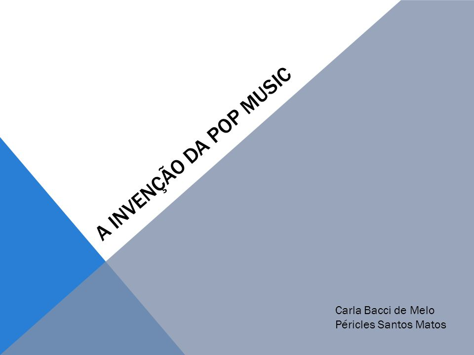A invenção da pop music Carla Bacci de Melo Péricles Santos Matos