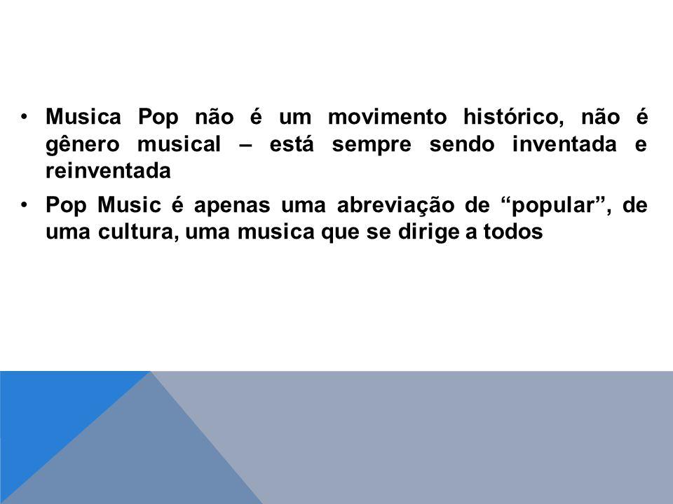 Musica Pop não é um movimento histórico, não é gênero musical – está sempre sendo inventada e reinventada