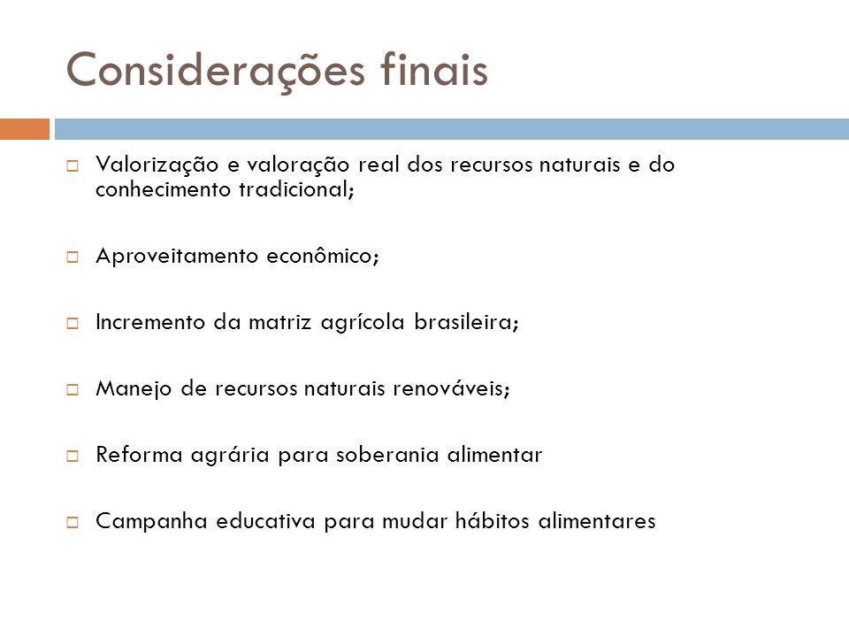 Considerações finais Valorização e valoração real dos recursos naturais e do conhecimento tradicional;