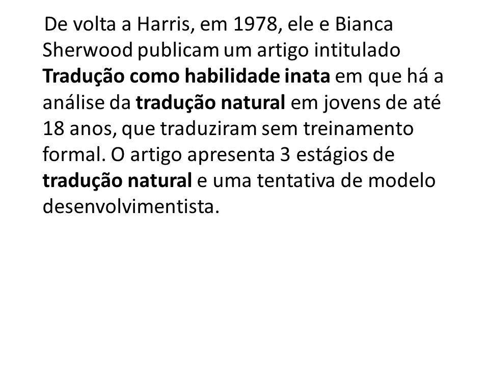 De volta a Harris, em 1978, ele e Bianca Sherwood publicam um artigo intitulado Tradução como habilidade inata em que há a análise da tradução natural em jovens de até 18 anos, que traduziram sem treinamento formal.