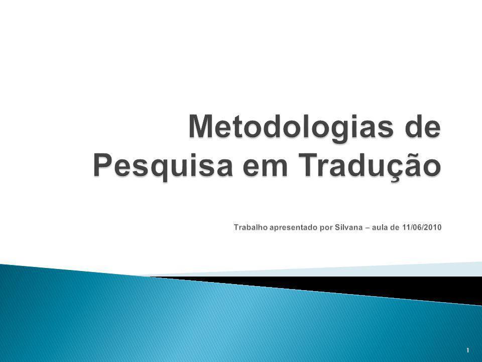 Metodologias de Pesquisa em Tradução Trabalho apresentado por Silvana – aula de 11/06/2010
