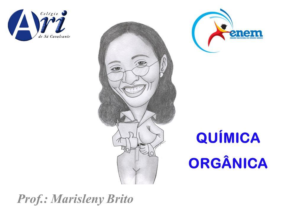 QUÍMICA ORGÂNICA Prof.: Marisleny Brito