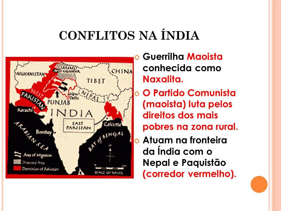 CONFLITOS NA ÍNDIA Guerrilha Maoista conhecida como Naxalita.