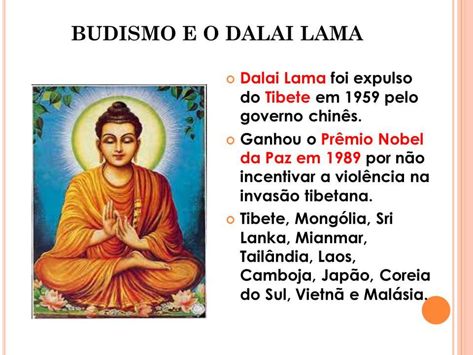 BUDISMO E O DALAI LAMA Dalai Lama foi expulso do Tibete em 1959 pelo governo chinês.