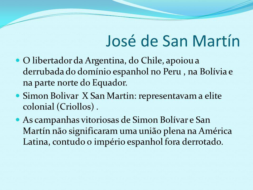 José de San Martín O libertador da Argentina, do Chile, apoiou a derrubada do domínio espanhol no Peru , na Bolívia e na parte norte do Equador.
