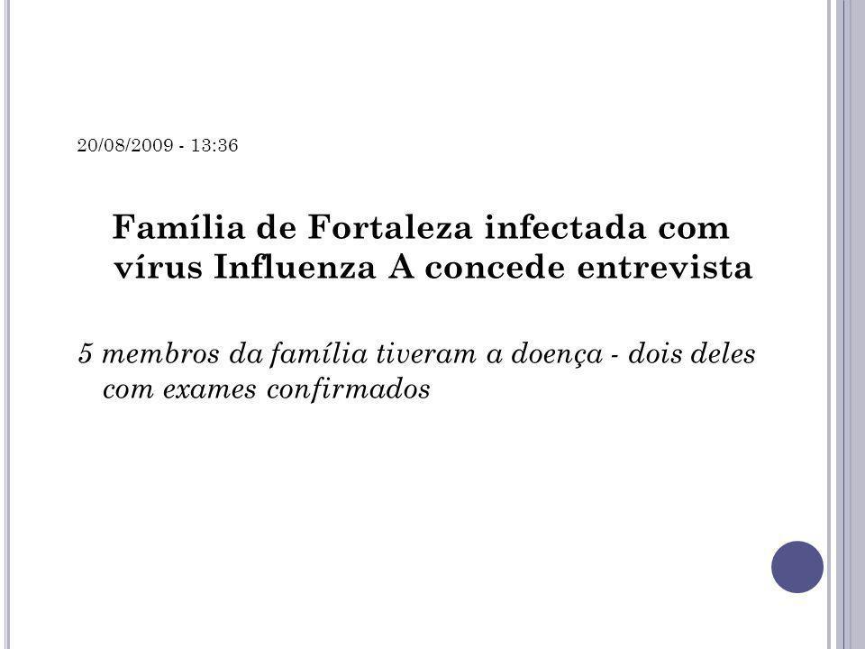 20/08/2009 - 13:36 Família de Fortaleza infectada com vírus Influenza A concede entrevista.