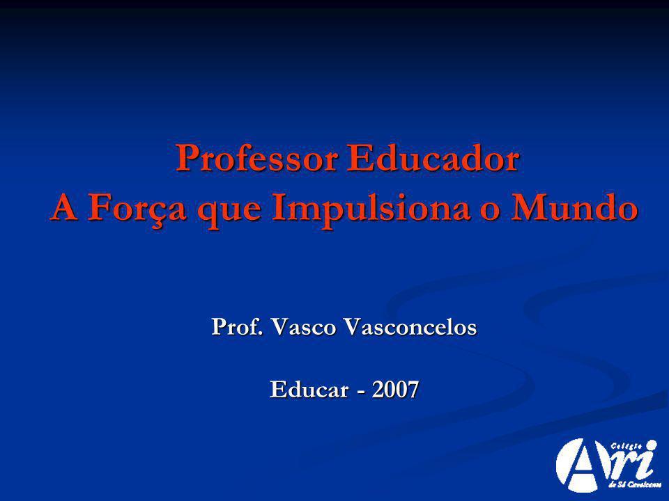 A Força que Impulsiona o Mundo Prof. Vasco Vasconcelos