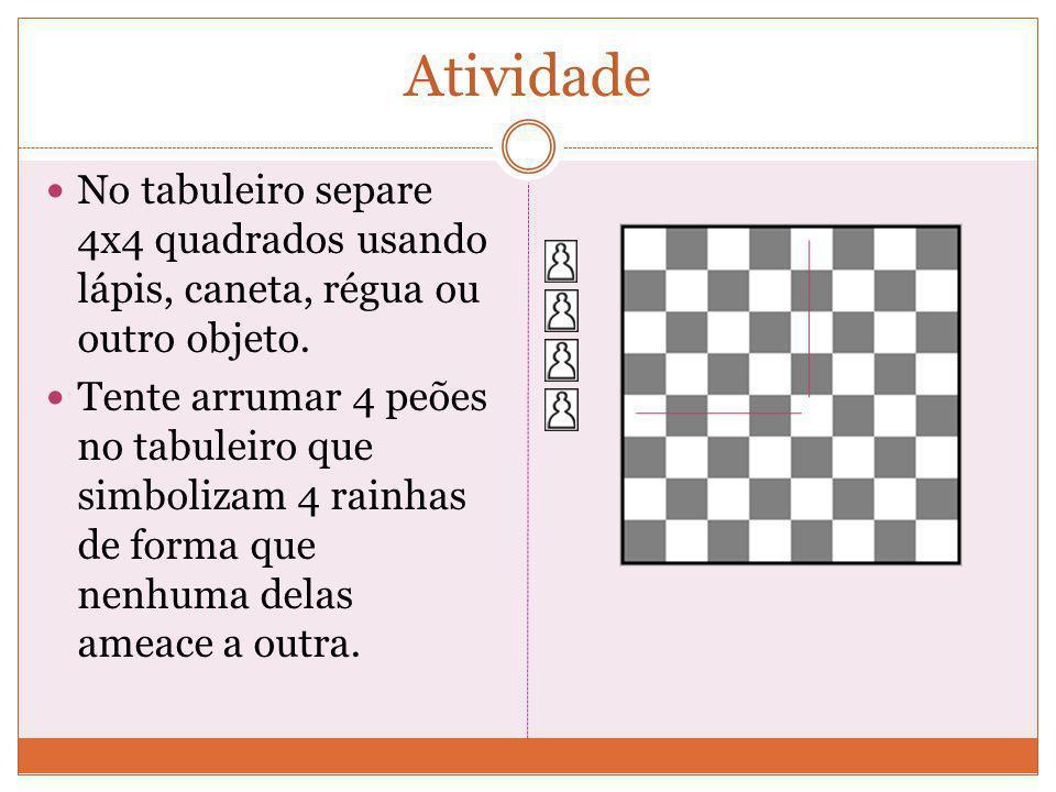 Atividade No tabuleiro separe 4x4 quadrados usando lápis, caneta, régua ou outro objeto.