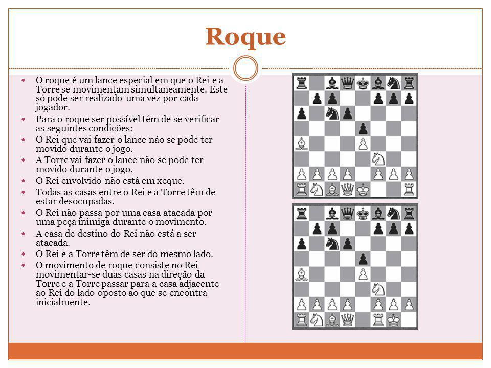Roque O roque é um lance especial em que o Rei e a Torre se movimentam simultaneamente. Este só pode ser realizado uma vez por cada jogador.