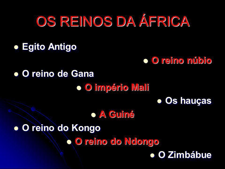 OS REINOS DA ÁFRICA Egito Antigo O reino núbio O reino de Gana