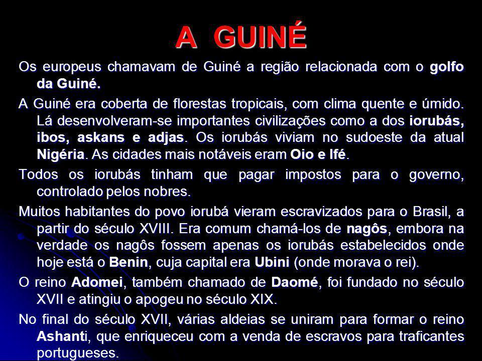 A GUINÉ Os europeus chamavam de Guiné a região relacionada com o golfo da Guiné.