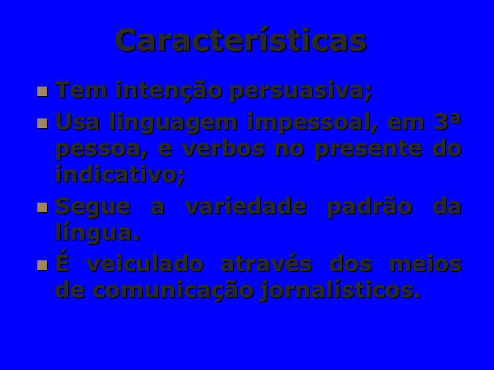 Características Tem intenção persuasiva;