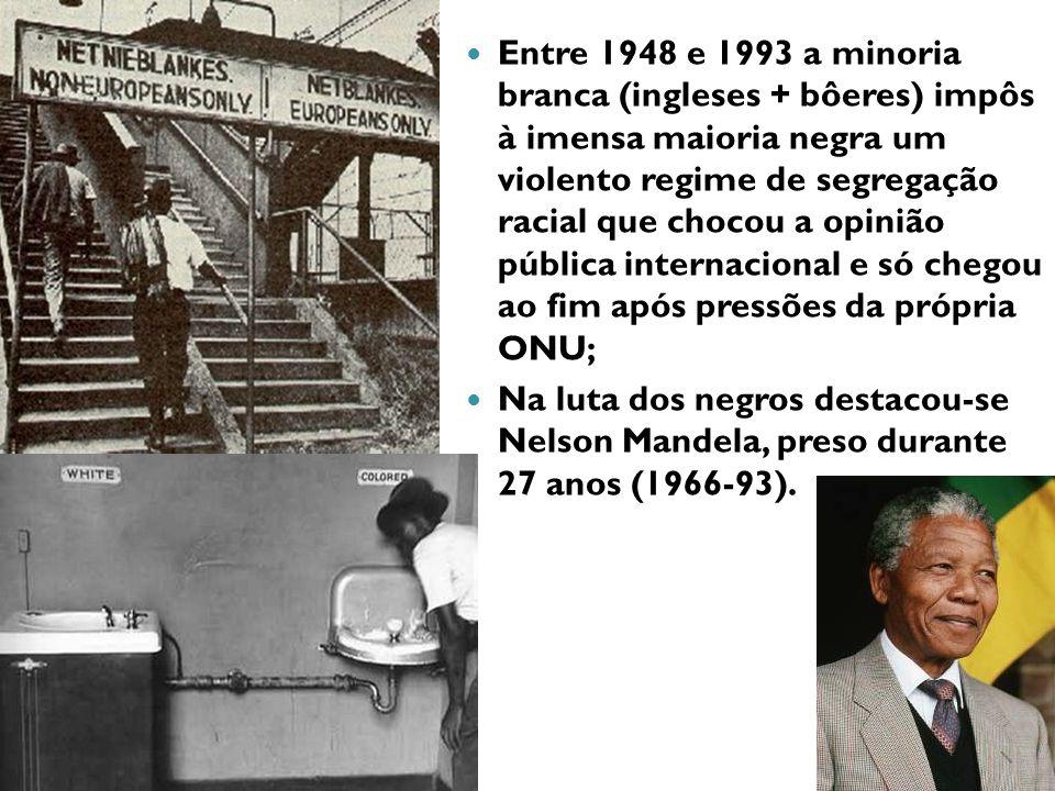 Entre 1948 e 1993 a minoria branca (ingleses + bôeres) impôs à imensa maioria negra um violento regime de segregação racial que chocou a opinião pública internacional e só chegou ao fim após pressões da própria ONU;