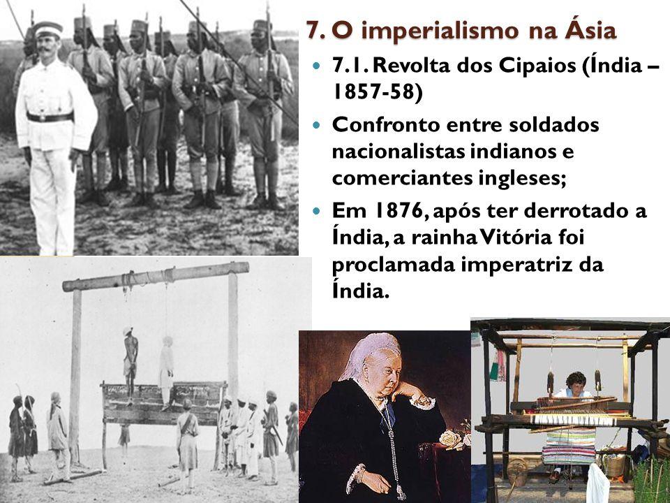 7. O imperialismo na Ásia 7.1. Revolta dos Cipaios (Índia – 1857-58)