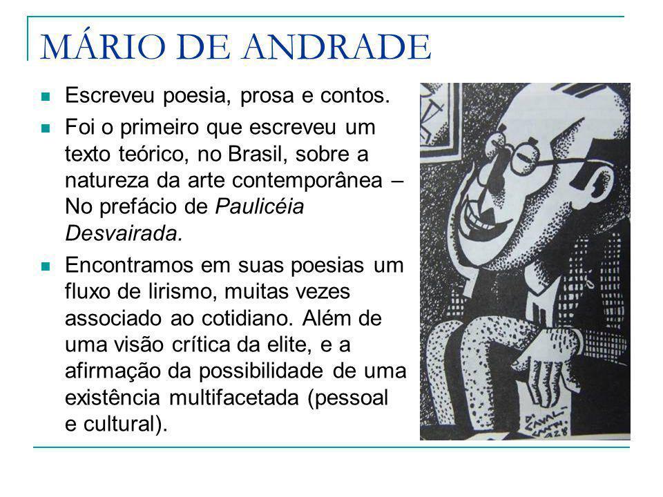 MÁRIO DE ANDRADE Escreveu poesia, prosa e contos.