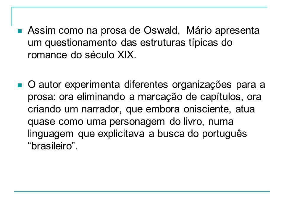 Assim como na prosa de Oswald, Mário apresenta um questionamento das estruturas típicas do romance do século XIX.