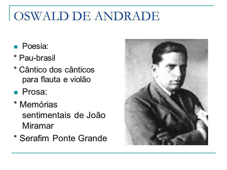 OSWALD DE ANDRADE Prosa: * Memórias sentimentais de João Miramar