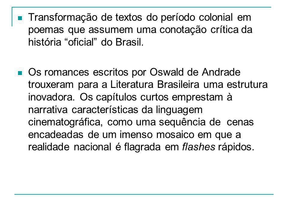 Transformação de textos do período colonial em poemas que assumem uma conotação crítica da história oficial do Brasil.