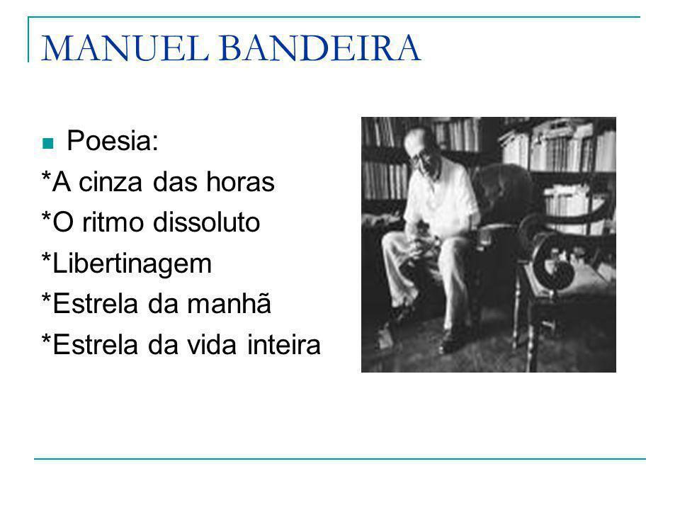 MANUEL BANDEIRA Poesia: *A cinza das horas *O ritmo dissoluto