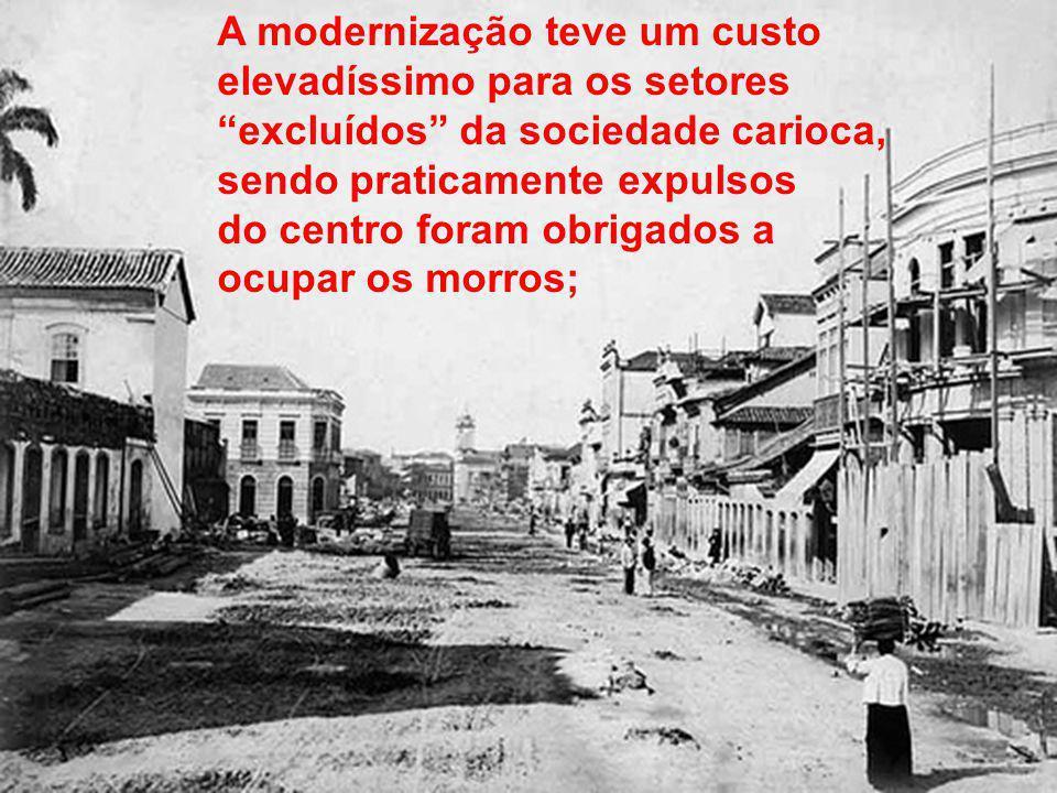 A modernização teve um custo elevadíssimo para os setores excluídos da sociedade carioca, sendo praticamente expulsos