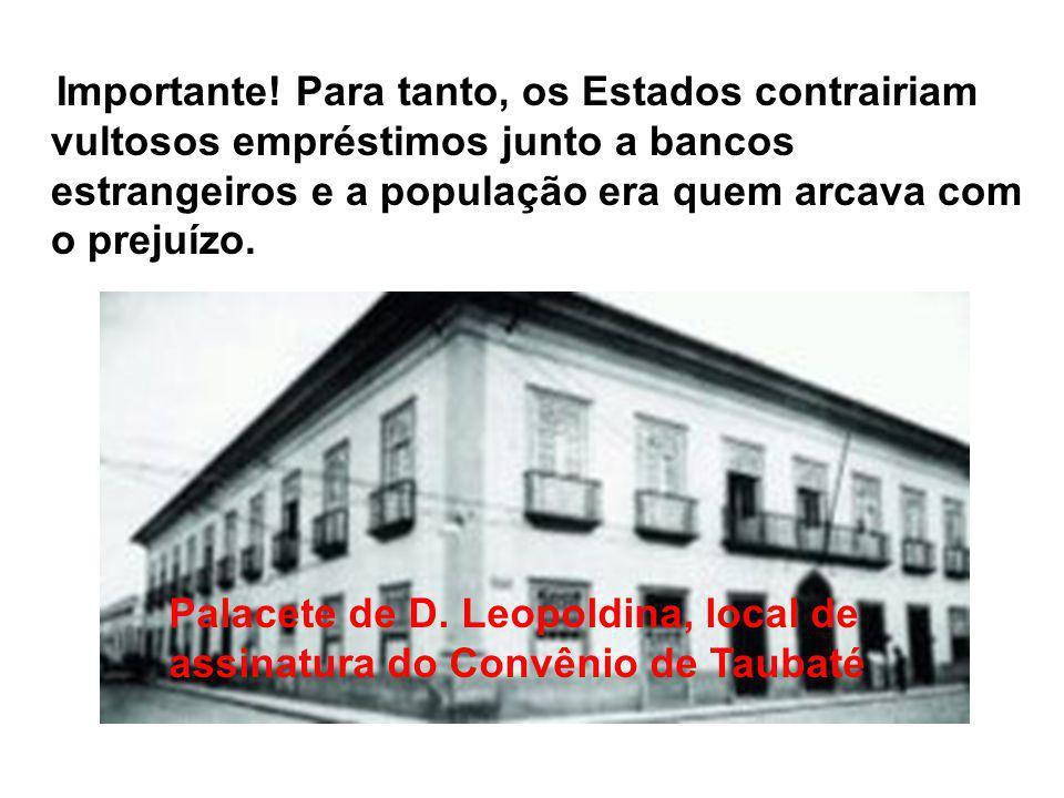 Importante! Para tanto, os Estados contrairiam vultosos empréstimos junto a bancos estrangeiros e a população era quem arcava com o prejuízo.