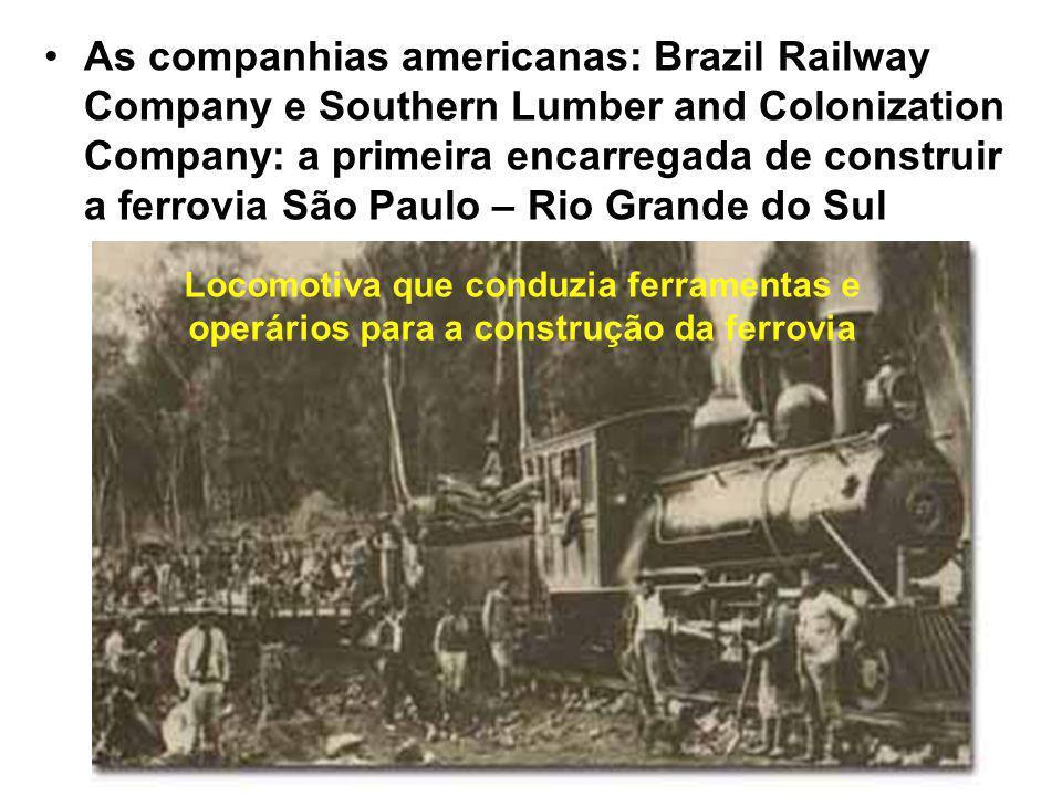 As companhias americanas: Brazil Railway Company e Southern Lumber and Colonization Company: a primeira encarregada de construir a ferrovia São Paulo – Rio Grande do Sul