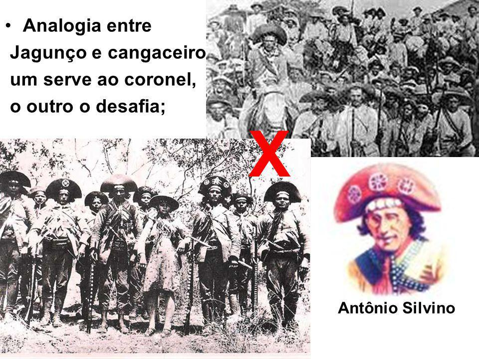 X Analogia entre Jagunço e cangaceiro: um serve ao coronel,