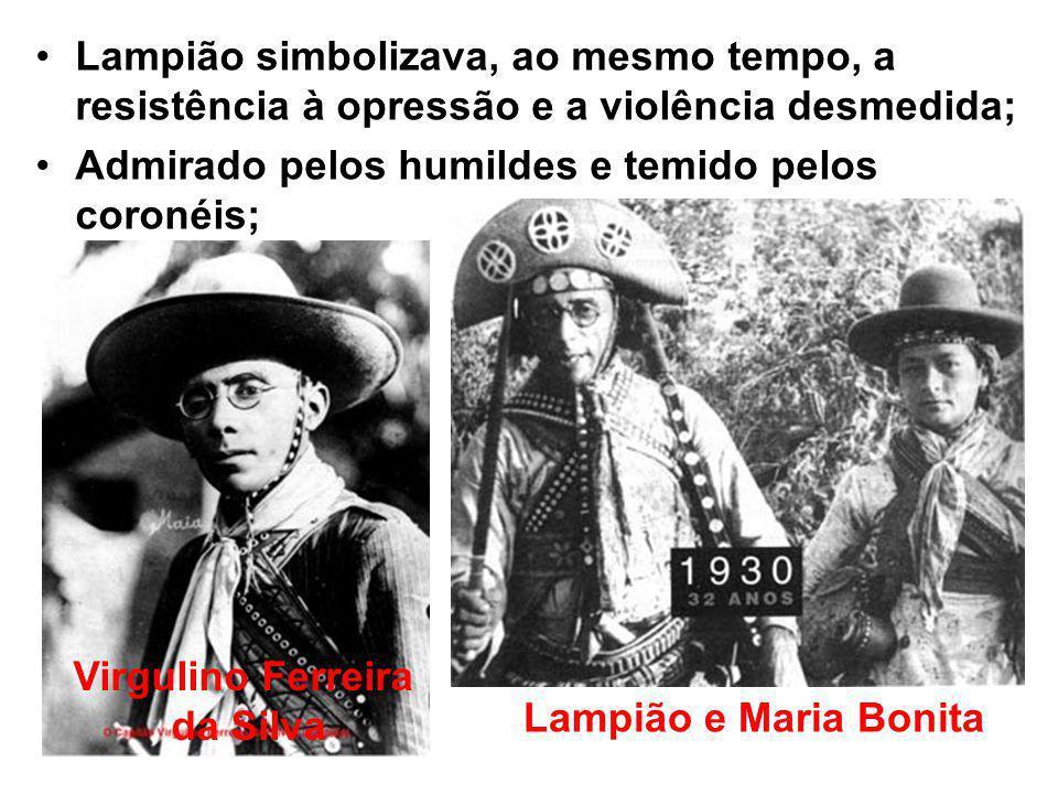 Lampião simbolizava, ao mesmo tempo, a resistência à opressão e a violência desmedida;