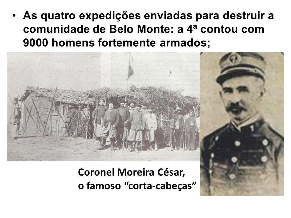 As quatro expedições enviadas para destruir a comunidade de Belo Monte: a 4ª contou com 9000 homens fortemente armados;