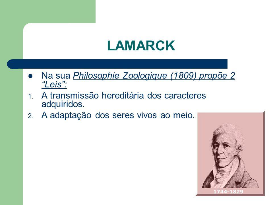 LAMARCK Na sua Philosophie Zoologique (1809) propõe 2 Leis :