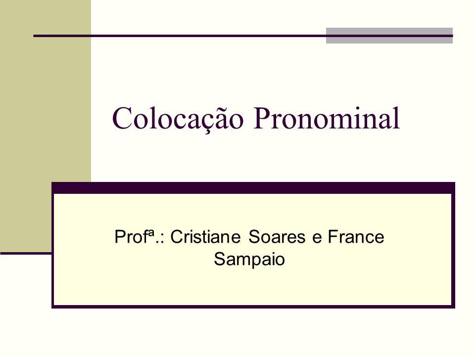 Profª.: Cristiane Soares e France Sampaio