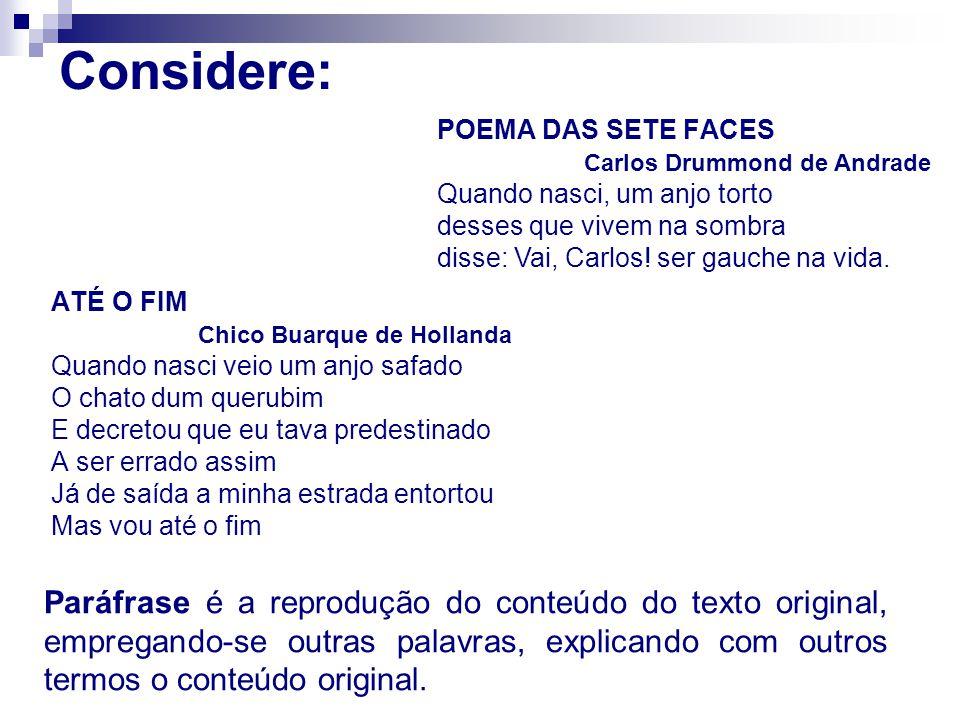 Considere: POEMA DAS SETE FACES Carlos Drummond de Andrade.