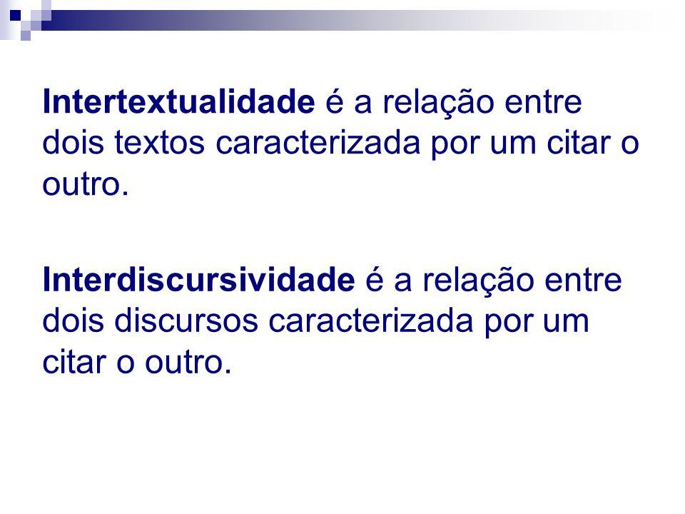 Intertextualidade é a relação entre dois textos caracterizada por um citar o outro.