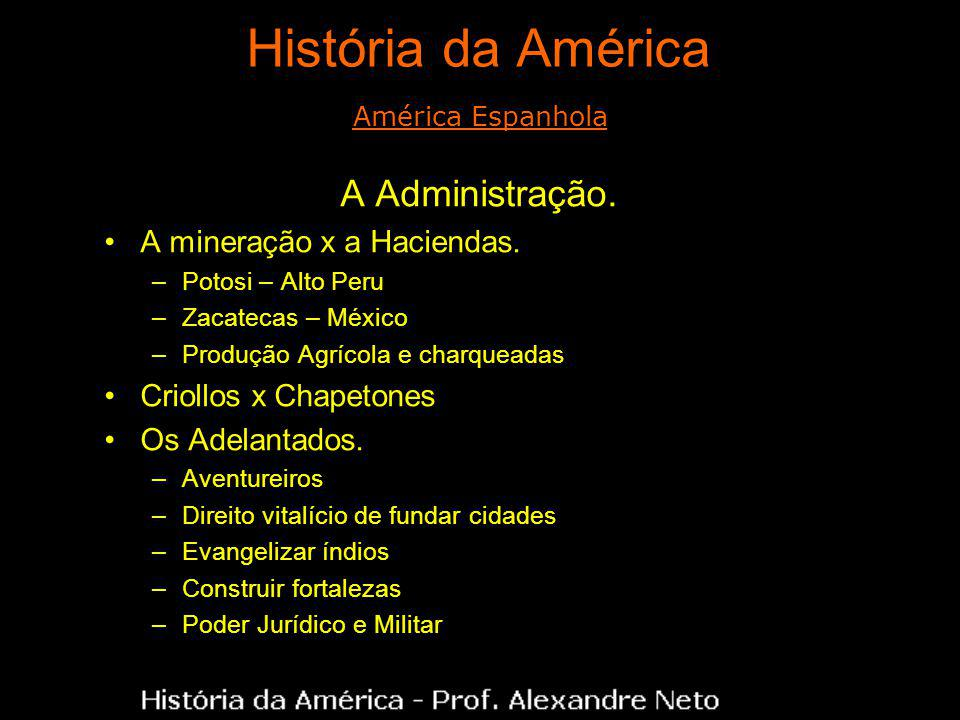 História da América A Administração. A mineração x a Haciendas.