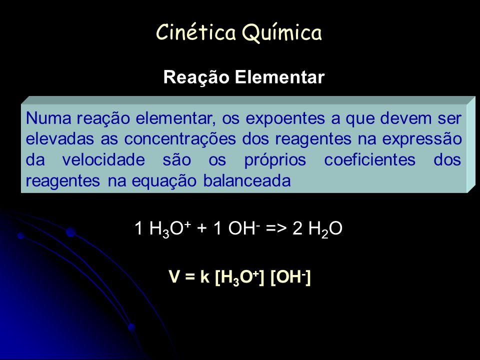 Cinética Química Reação Elementar 1 H3O+ + 1 OH- => 2 H2O