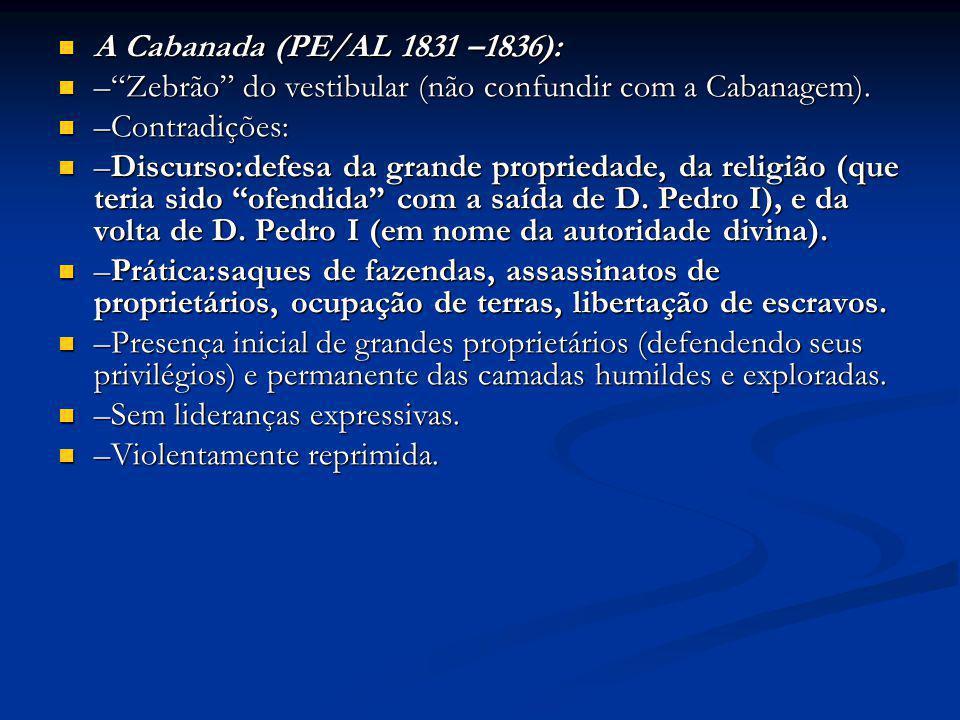 A Cabanada (PE/AL 1831 –1836): – Zebrão do vestibular (não confundir com a Cabanagem). –Contradições: