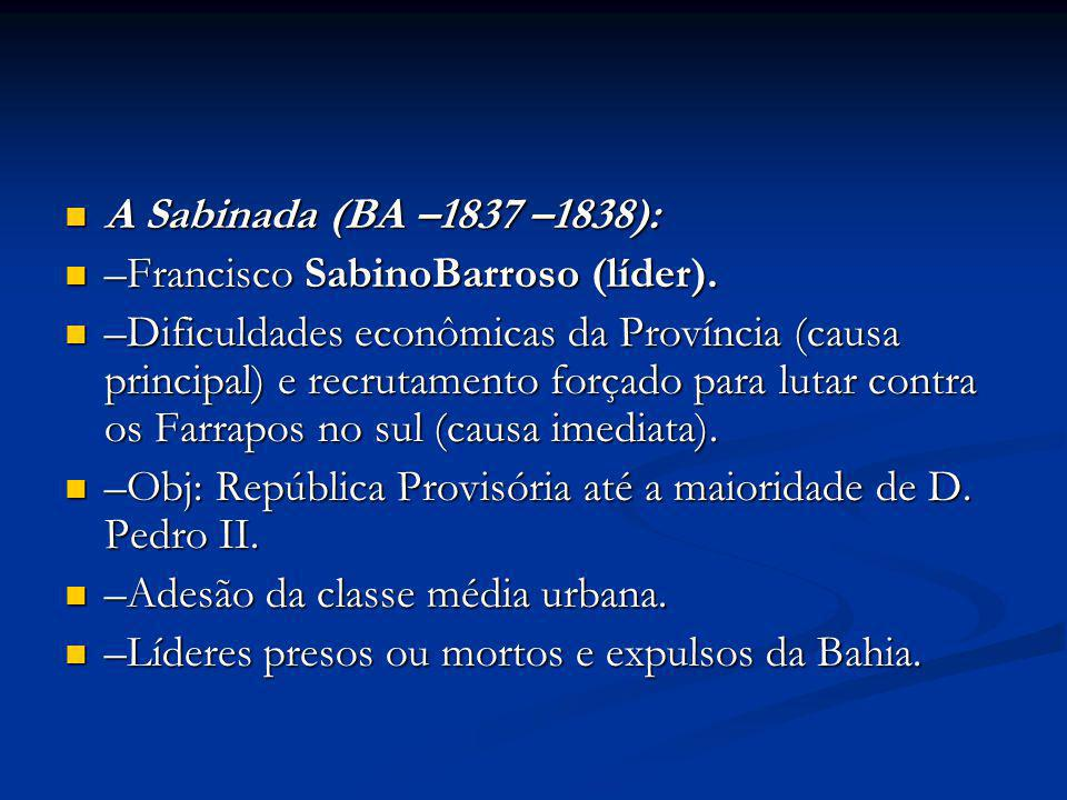 A Sabinada (BA –1837 –1838): –Francisco SabinoBarroso (líder).