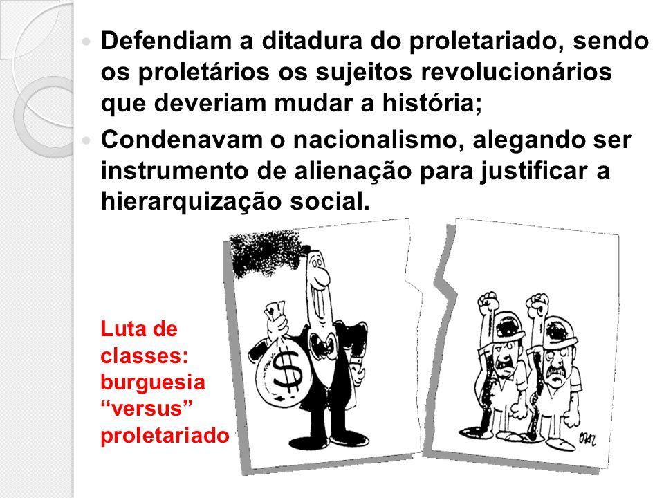 Defendiam a ditadura do proletariado, sendo os proletários os sujeitos revolucionários que deveriam mudar a história;