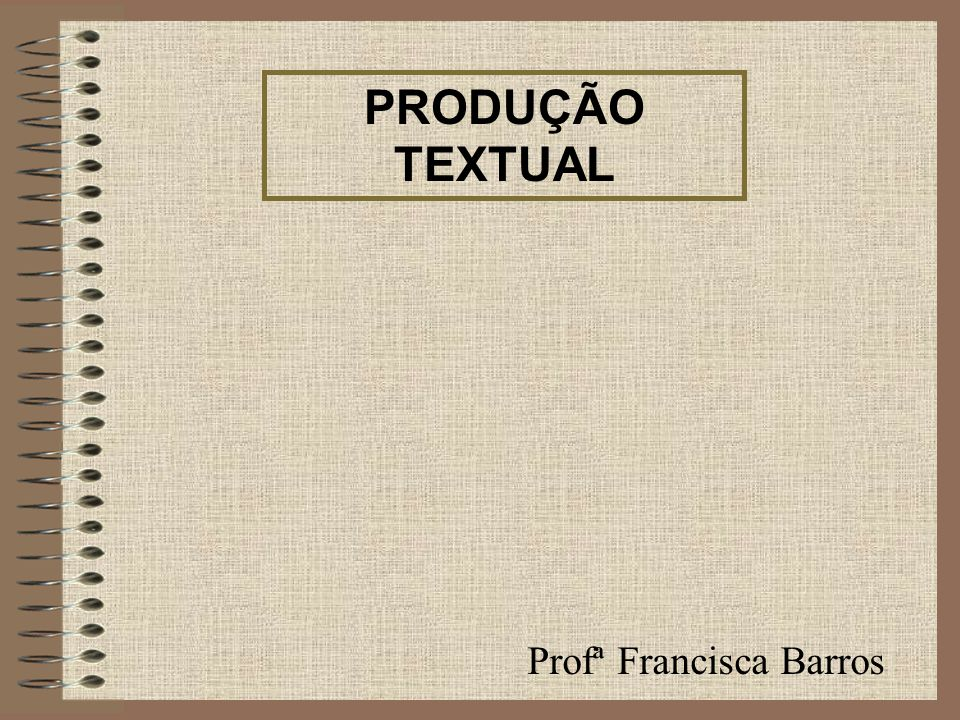 PRODUÇÃO TEXTUAL Profª Francisca Barros