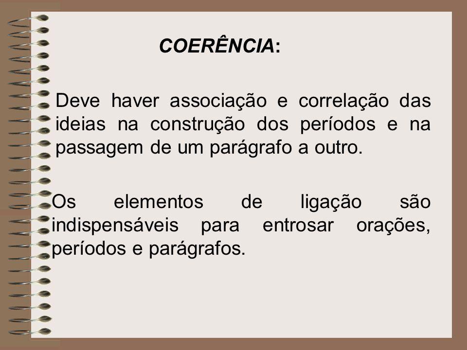 COERÊNCIA: Deve haver associação e correlação das ideias na construção dos períodos e na passagem de um parágrafo a outro.