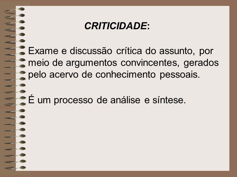 CRITICIDADE: Exame e discussão crítica do assunto, por meio de argumentos convincentes, gerados pelo acervo de conhecimento pessoais.